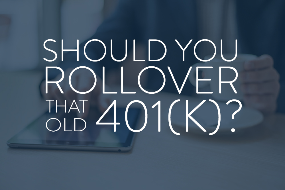 should you rollover that old 401k genwealth financial advisors