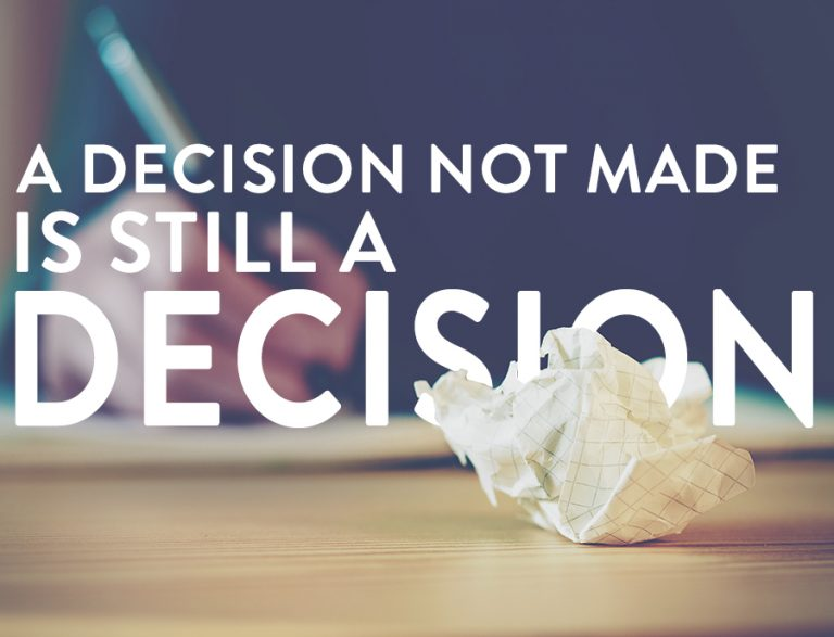 A decision not made is still a decision